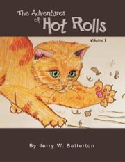 The Adventures of Hot Rolls ebook by Jerry W. Betterton