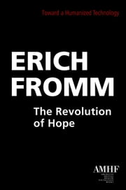 The Revolution of Hope: Toward a Humanized Technology ebook by Erich Fromm