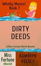 Dirty Deeds - Miss Fortune World: Wholly Moses!, #7 ebook by Kamaryn Kelsey