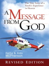A Message From God Special Edition: The True Story of a Youth's Experience in heaven ebook by Retha McPherson