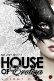 The Very Best of House of Erotica - Volume 1 ebook by Annabeth Leong