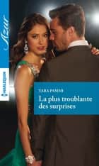 La plus troublante des surprises ebook by Tara Pammi