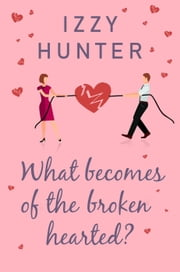What Becomes of the Broken Hearted? ebook by Izzy Hunter