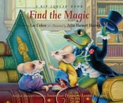 Find the Magic: A Rip Squeak Book - A Rip Squeak Book ebook by Lee Cohen,Julia Harnett Harvey