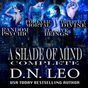 A Shade of Mind Complete Series: Random Psychic - Forever Mortal - Elusive Beings - Imperfect Divine audiobook by D.N. Leo