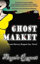 Ghost Market (Lana Harvey, Reapers Inc. Book 6) ebook by Angela Roquet