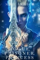 Rogue, Prisoner, Princess (Of Crowns and Glory—Book 2) eBook by Morgan Rice