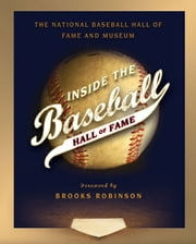 Inside the Baseball Hall of Fame ebook by National Baseball Hall of Fame and Museum,Brooks Robinson