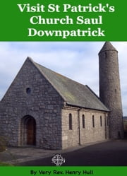 Visit St Patricks Church Saul Downpatrick ebook by Very Rev Henry Hull