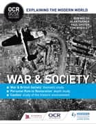 OCR GCSE History Explaining the Modern World: War & Society, Personal Rule to Restoration and the Historic Environment ebook by Ben Walsh, Alan Farmer, Paul Shuter