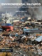 Environmental Hazards - Assessing Risk and Reducing Disaster ebook by Keith Smith