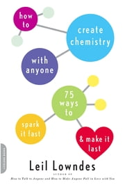How to Create Chemistry with Anyone - 75 Ways to Spark It Fast--and Make It Last ebook by Leil Lowndes