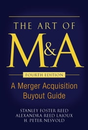 The Art of M&A, Fourth Edition: A Merger Acquisition Buyout Guide ebook by Reed, Stanley Foster
