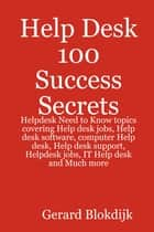 Help Desk 100 Success Secrets - Helpdesk Need to Know topics covering Help desk jobs, Help desk software, computer Help desk, Help desk support, Helpdesk jobs, IT Help desk and Much more ebook by Gerard Blokdijk