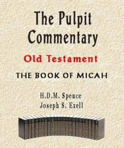 The Pulpit Commentary-Book of Micah ebook by Joseph Exell,H.D.M. Spence