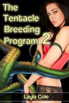 The Tentacle Breeding Program 2 (Tentacle Sex Erotica) ebook by Layla Cole