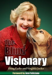 The Blind Visionary: Practical Lessons for Meeting Challenges on the Way to a More Fulfilling Life and Career (e-book) ebook by Eadie, Doug