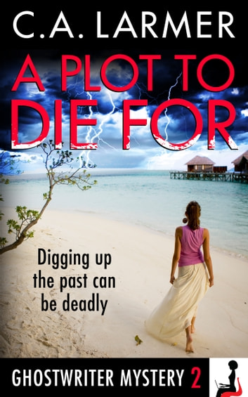 A Plot To Die For (Ghostwriter Mystery 2) ebook by C.A. Larmer