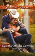 Designs On The Cowboy ebook by Roxann Delaney