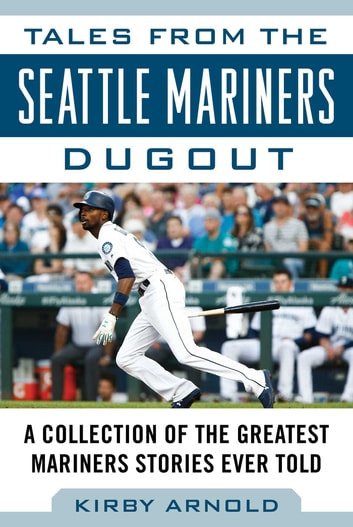 Tales from the Seattle Mariners Dugout - A Collection of the Greatest Mariners Stories Ever Told ebook by Kirby Arnold