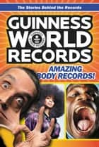 Guinness World Records: Amazing Body Records! ebook by Christa Roberts