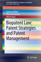 Biopatent Law: Patent Strategies and Patent Management ebook by Andreas Hübel, Thilo Schmelcher, Ulrich Storz