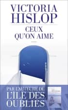 Ceux qu'on aime ebook by Victoria HISLOP, Alice DELARBRE