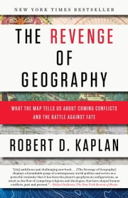 The Revenge of Geography - What the Map Tells Us About Coming Conflicts and the Battle Against Fate ebook by Robert D. Kaplan