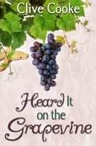 Heard It on the Grapevine ebook by Clive Cooke