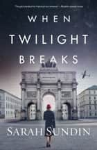 When Twilight Breaks ebook by Sarah Sundin