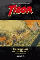 Tibor 8: Expedition in die Urzeit eBook by Achim Mehnert, Hansrudi Wäscher