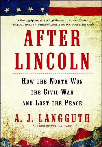 After Lincoln - How the North Won the Civil War and Lost the Peace ebook by A. J. Langguth