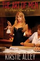 Art of Men (I Prefer Mine Al Dente) ebook by Kirstie Alley