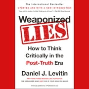 Weaponized Lies - How to Think Critically in the Post-Truth Era audiobook by Daniel J. Levitin
