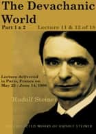 The Devachanic World, Part 1 & 2: Lecture 11 & 12 of 18 ebook by Rudolf Steiner
