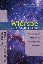The Wiersbe Bible Study Series: Minor Prophets Vol. 1 - Restoring an Attitude of Wonder and Worship ebook by