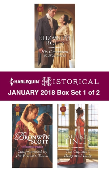 Harlequin Historical January 2018 - Box Set 1 of 2 - His Convenient Marchioness\Compromised by the Prince's Touch\The Captain's Disgraced Lady ebook by Elizabeth Rolls,Bronwyn Scott,Catherine Tinley
