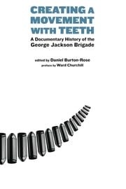 Creating a Movement with Teeth - A Documentary History of the George Jackson Brigade ebook by Daniel Burton-Rose,Ward Churchill