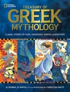 Treasury of Greek Mythology - Classic Stories of Gods, Goddesses, Heroes & Monsters ebook by Donna Jo Napoli, Christina Balit