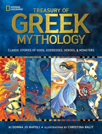 Treasury of Greek Mythology - Classic Stories of Gods, Goddesses, Heroes & Monsters ebook by Donna Jo Napoli