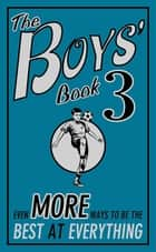 The Boys' Book 3 - Even More Ways to be the Best at Everything ebook by Steve Martin