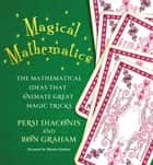 Magical Mathematics - The Mathematical Ideas That Animate Great Magic Tricks eBook by Persi Diaconis, Ron Graham, Martin Gardner
