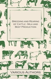 Breeding and Rearing of Cattle - Milk and Beef Production ebook by Various
