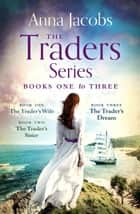 The Traders Series Books 1–3 - The Trader''s Wife, The Trader''s Sister, The Trader''s Dream ebook by Anna Jacobs