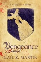 Vengeance - A Darkhurst Novel ebook by Gail Z. Martin