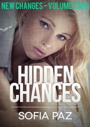Hidden Chances: New Changes - Volume Four - Hidden Chances, #4 ebook by Sofia Paz