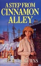 A Step From Cinnamon Alley ebook by Patricia Burns