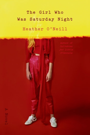 The Girl Who Was Saturday Night - A Novel ebook by Heather O'Neill