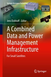 A Combined Data and Power Management Infrastructure - For Small Satellites ebook by Jens Eickhoff
