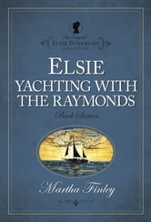 Elsie Yachting with the Raymonds ebook by Martha Finley